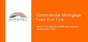 Commercial mortgage take-out talk webinar - silver hill funding