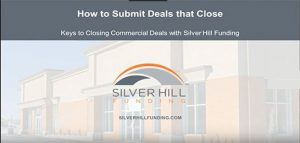 How to Submit Deals that Close - Silver Hill Funding Webinar